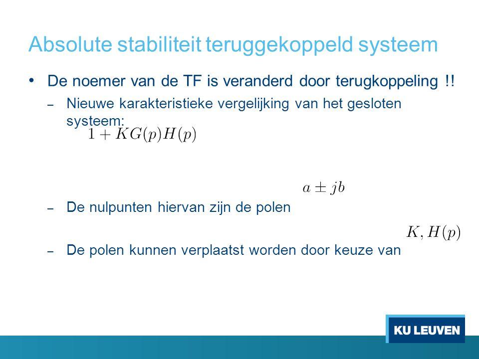Absolute stabiliteit teruggekoppeld systeem De noemer van de TF is veranderd door terugkoppeling !.