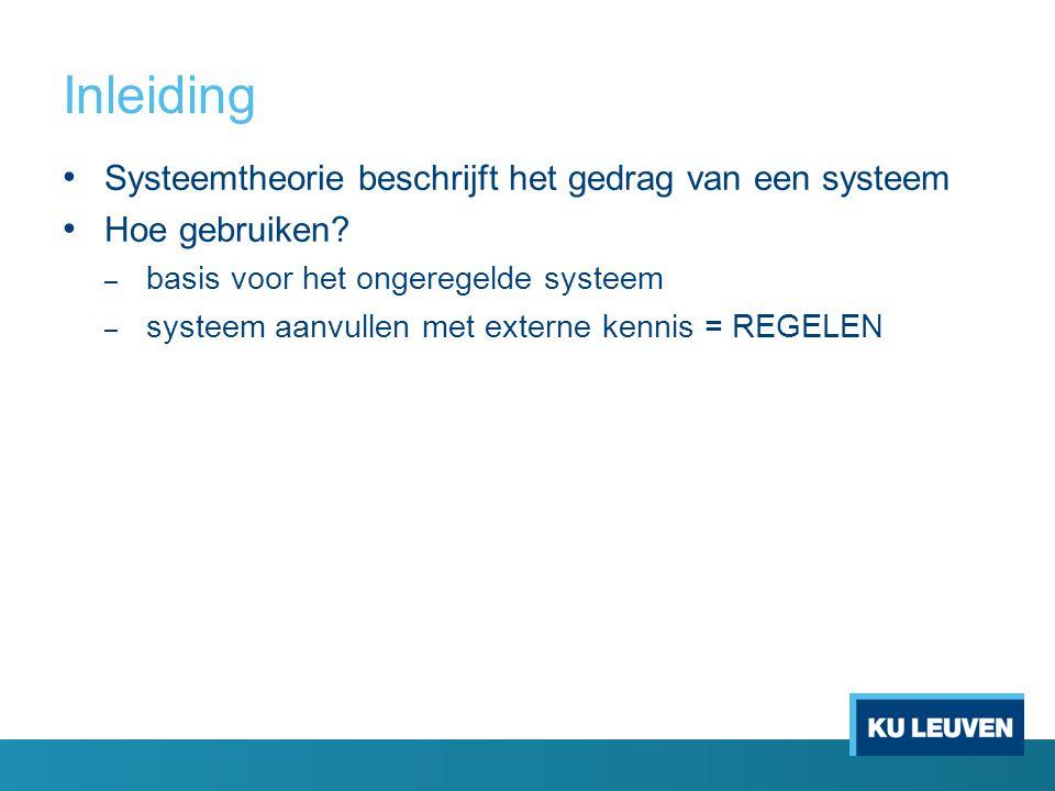 Inleiding Systeemtheorie beschrijft het gedrag van een systeem Hoe gebruiken.