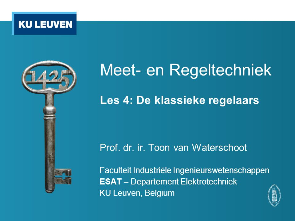 Meet- en Regeltechniek Les 4: De klassieke regelaars Prof. dr. ir. Toon van Waterschoot Faculteit Industriële Ingenieurswetenschappen ESAT – Departeme