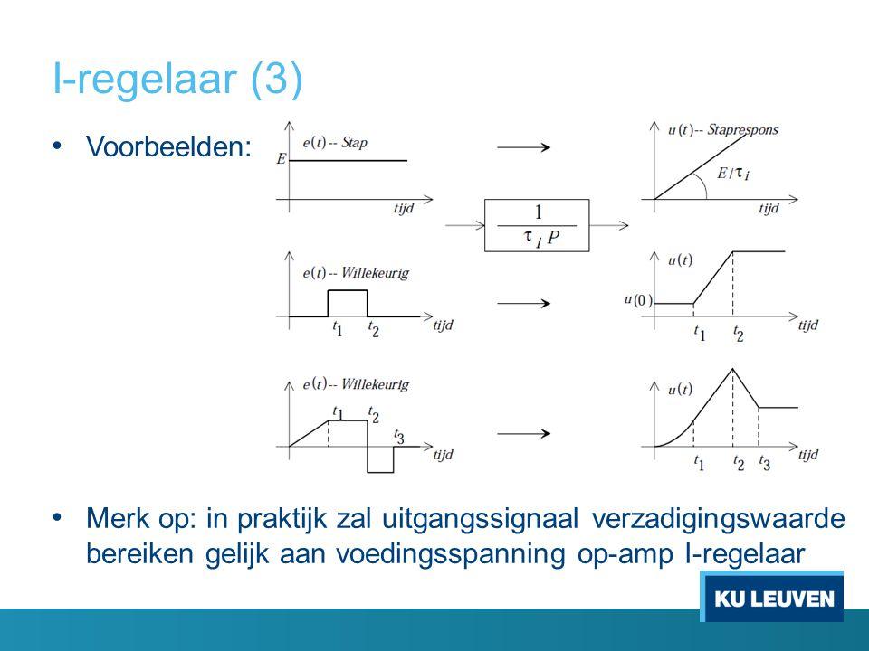 I-regelaar (3) Voorbeelden: Merk op: in praktijk zal uitgangssignaal verzadigingswaarde bereiken gelijk aan voedingsspanning op-amp I-regelaar
