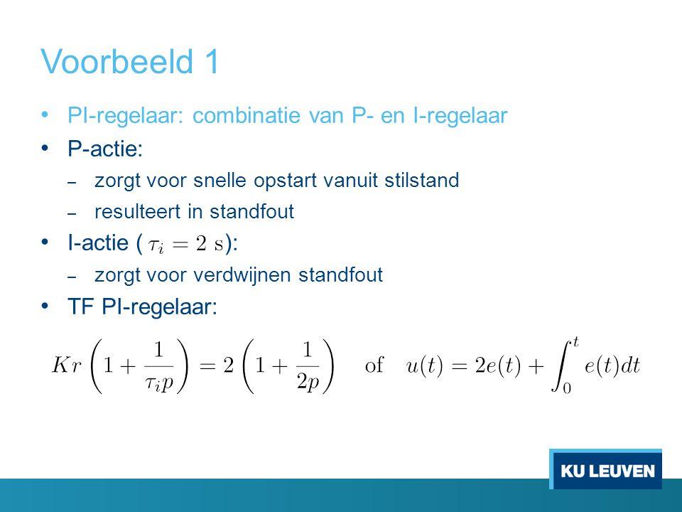 Voorbeeld 1 PI-regelaar: combinatie van P- en I-regelaar P-actie: – zorgt voor snelle opstart vanuit stilstand – resulteert in standfout I-actie ( ):