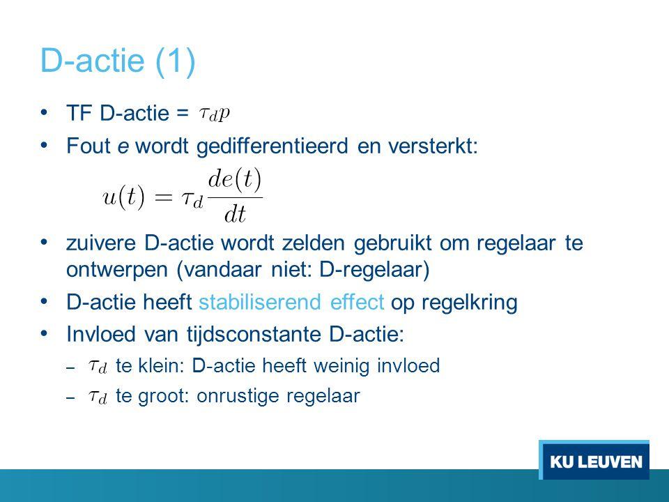 D-actie (1) TF D-actie = Fout e wordt gedifferentieerd en versterkt: zuivere D-actie wordt zelden gebruikt om regelaar te ontwerpen (vandaar niet: D-r