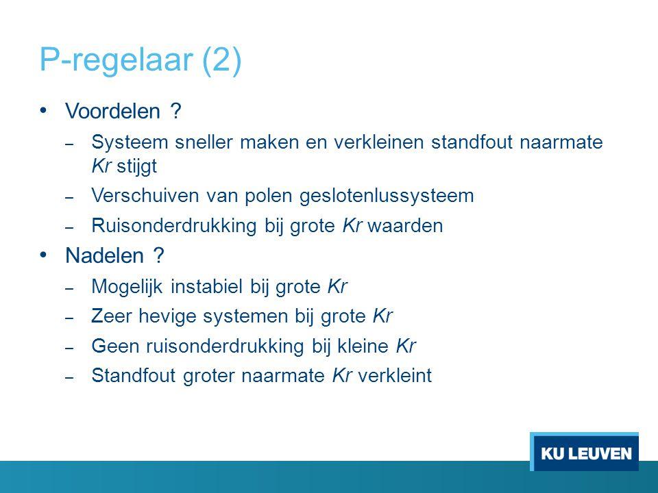 P-regelaar (2) Voordelen ? – Systeem sneller maken en verkleinen standfout naarmate Kr stijgt – Verschuiven van polen geslotenlussysteem – Ruisonderdr