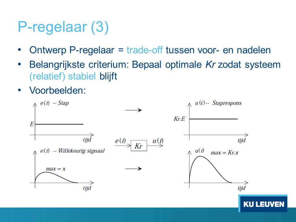 P-regelaar (3) Ontwerp P-regelaar = trade-off tussen voor- en nadelen Belangrijkste criterium: Bepaal optimale Kr zodat systeem (relatief) stabiel bli