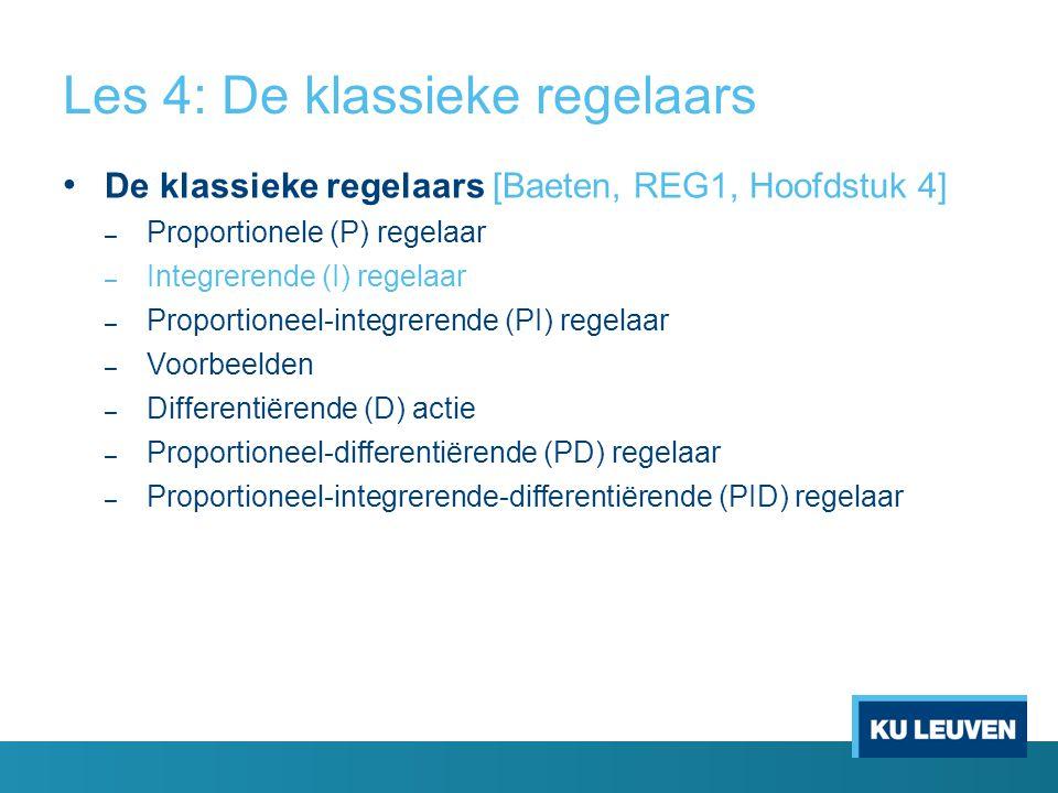Les 4: De klassieke regelaars De klassieke regelaars [Baeten, REG1, Hoofdstuk 4] – Proportionele (P) regelaar – Integrerende (I) regelaar – Proportion