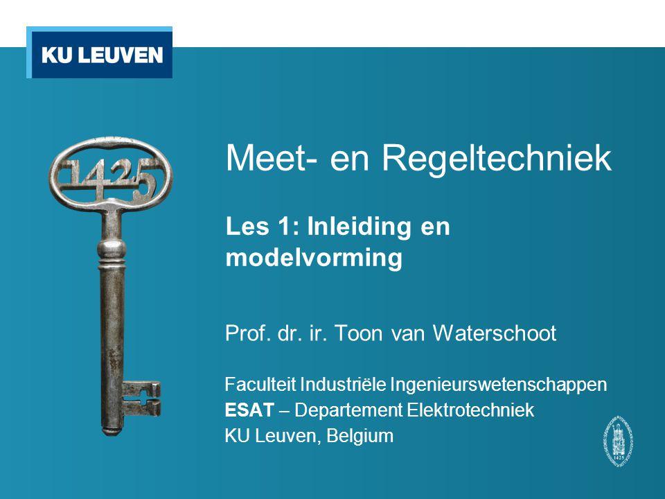Meet- en Regeltechniek Les 1: Inleiding en modelvorming Prof. dr. ir. Toon van Waterschoot Faculteit Industriële Ingenieurswetenschappen ESAT – Depart