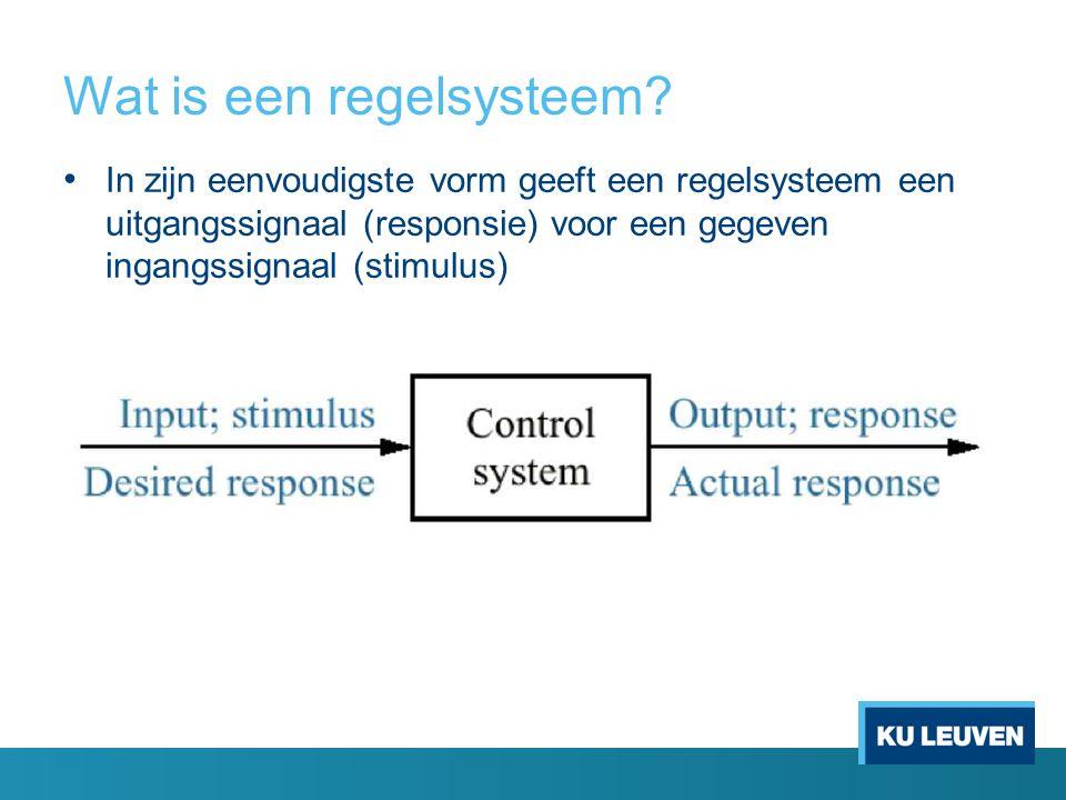 Wat is een regelsysteem? In zijn eenvoudigste vorm geeft een regelsysteem een uitgangssignaal (responsie) voor een gegeven ingangssignaal (stimulus)