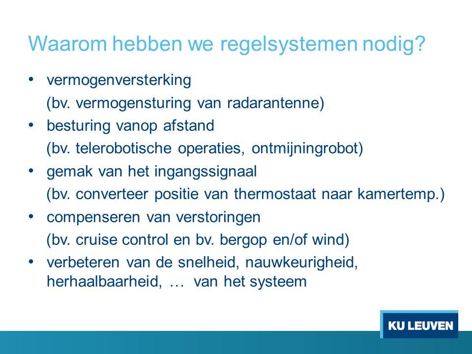 Waarom hebben we regelsystemen nodig? vermogenversterking (bv. vermogensturing van radarantenne) besturing vanop afstand (bv. telerobotische operaties