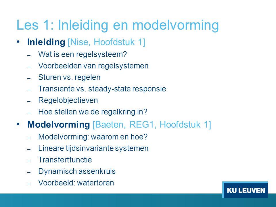 Les 1: Inleiding en modelvorming Inleiding [Nise, Hoofdstuk 1] – Wat is een regelsysteem? – Voorbeelden van regelsystemen – Sturen vs. regelen – Trans