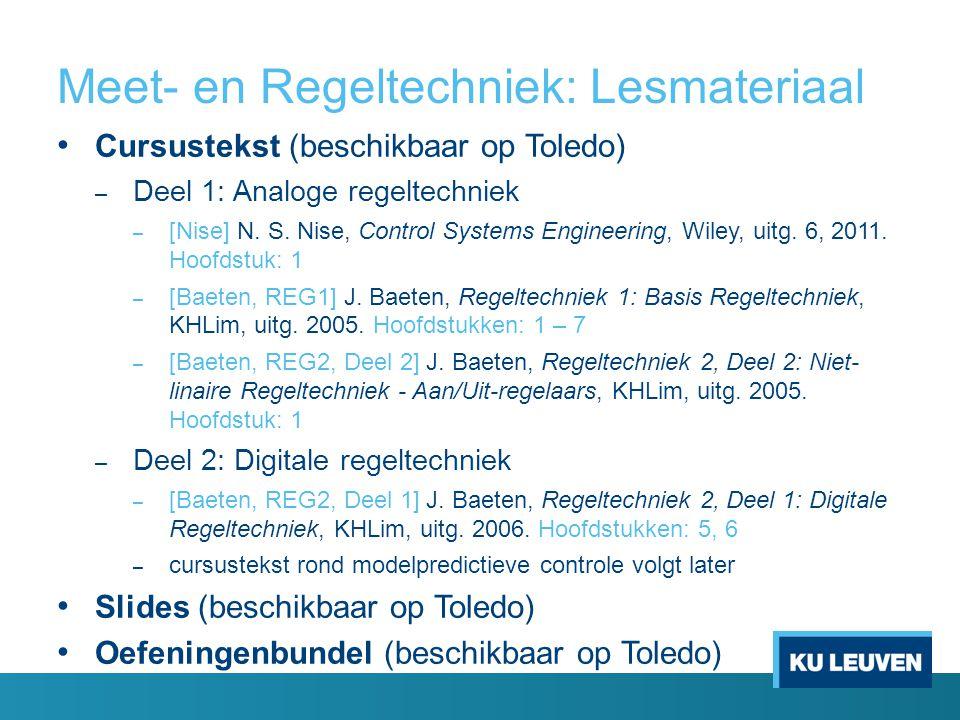Meet- en Regeltechniek: Lesmateriaal Cursustekst (beschikbaar op Toledo) – Deel 1: Analoge regeltechniek – [Nise] N. S. Nise, Control Systems Engineer