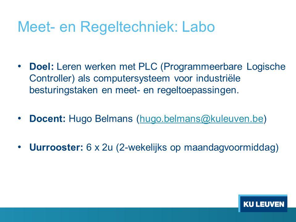 Meet- en Regeltechniek: Labo Doel: Leren werken met PLC (Programmeerbare Logische Controller) als computersysteem voor industriële besturingstaken en