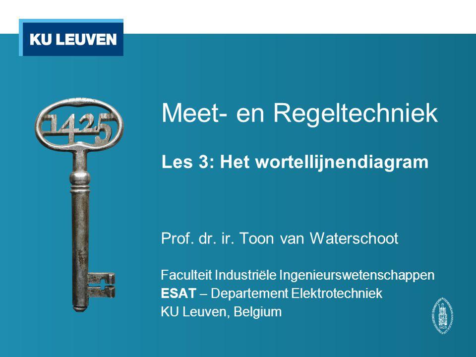 Meet- en Regeltechniek Les 3: Het wortellijnendiagram Prof. dr. ir. Toon van Waterschoot Faculteit Industriële Ingenieurswetenschappen ESAT – Departem