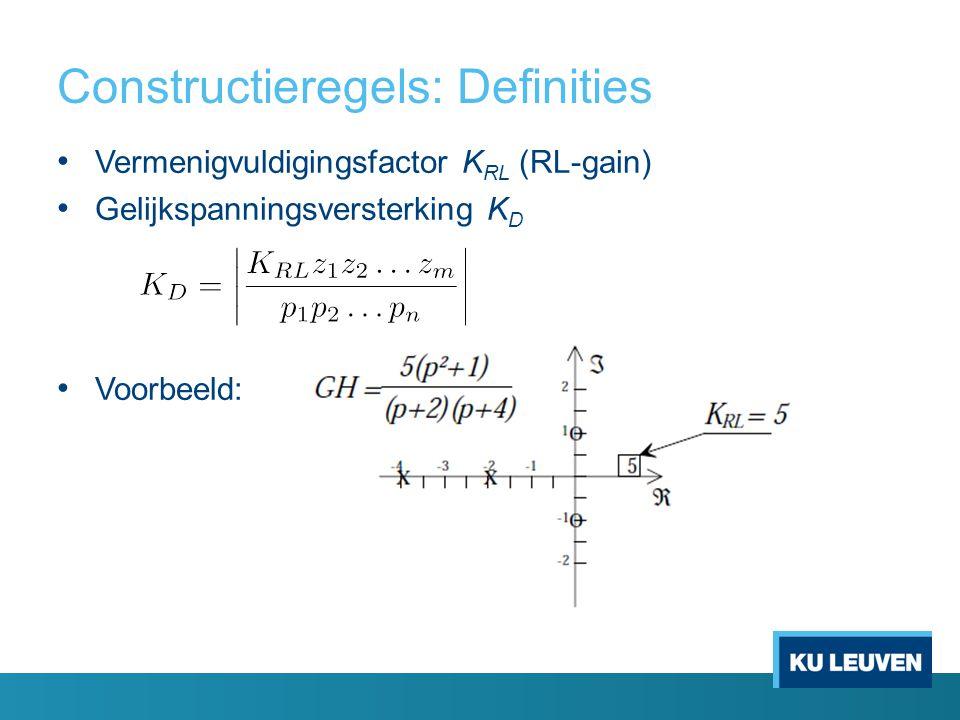 Constructieregels: Definities Vermenigvuldigingsfactor K RL (RL-gain) Gelijkspanningsversterking K D Voorbeeld: