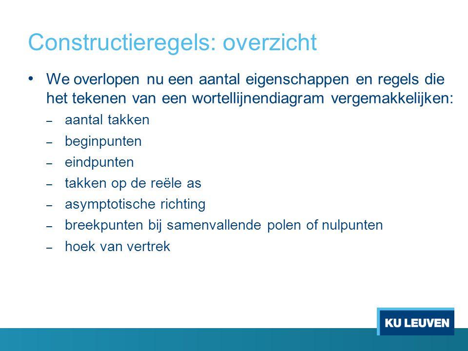 Constructieregels: overzicht We overlopen nu een aantal eigenschappen en regels die het tekenen van een wortellijnendiagram vergemakkelijken: – aantal