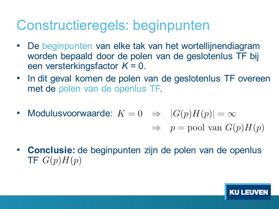 Constructieregels: beginpunten De beginpunten van elke tak van het wortellijnendiagram worden bepaald door de polen van de geslotenlus TF bij een versterkingsfactor K = 0.