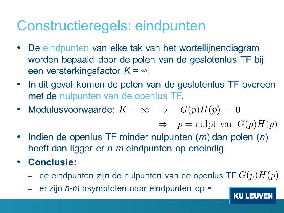 Constructieregels: eindpunten De eindpunten van elke tak van het wortellijnendiagram worden bepaald door de polen van de geslotenlus TF bij een versterkingsfactor K = ∞.