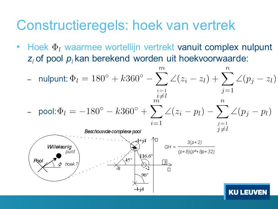 Constructieregels: hoek van vertrek Hoek waarmee wortellijn vertrekt vanuit complex nulpunt z l of pool p l kan berekend worden uit hoekvoorwaarde: –