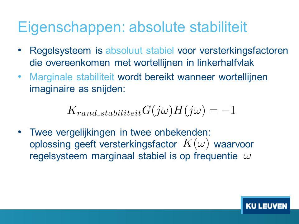 Eigenschappen: absolute stabiliteit Regelsysteem is absoluut stabiel voor versterkingsfactoren die overeenkomen met wortellijnen in linkerhalfvlak Mar