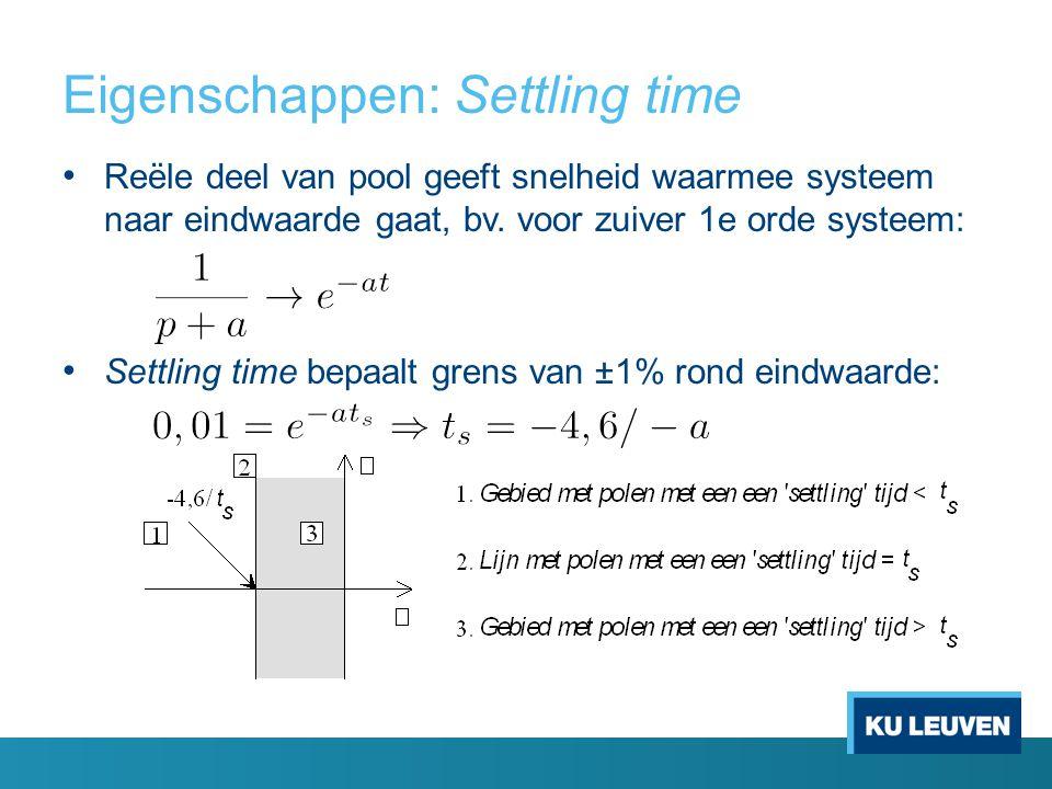 Reële deel van pool geeft snelheid waarmee systeem naar eindwaarde gaat, bv. voor zuiver 1e orde systeem: Settling time bepaalt grens van ±1% rond ein