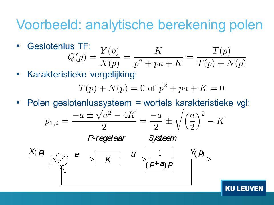 Voorbeeld: analytische berekening polen Geslotenlus TF: Karakteristieke vergelijking: Polen geslotenlussysteem = wortels karakteristieke vgl: