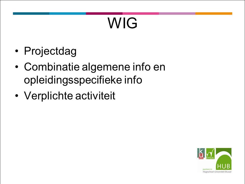 WIG Projectdag Combinatie algemene info en opleidingsspecifieke info Verplichte activiteit
