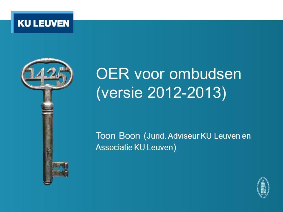 OER voor ombudsen (versie 2012-2013) Toon Boon ( Jurid. Adviseur KU Leuven en Associatie KU Leuven )