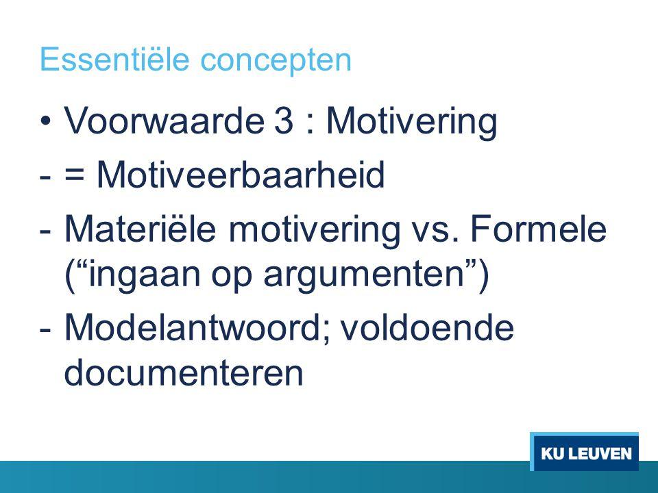 """Essentiële concepten Voorwaarde 3 : Motivering -= Motiveerbaarheid -Materiële motivering vs. Formele (""""ingaan op argumenten"""") -Modelantwoord; voldoend"""