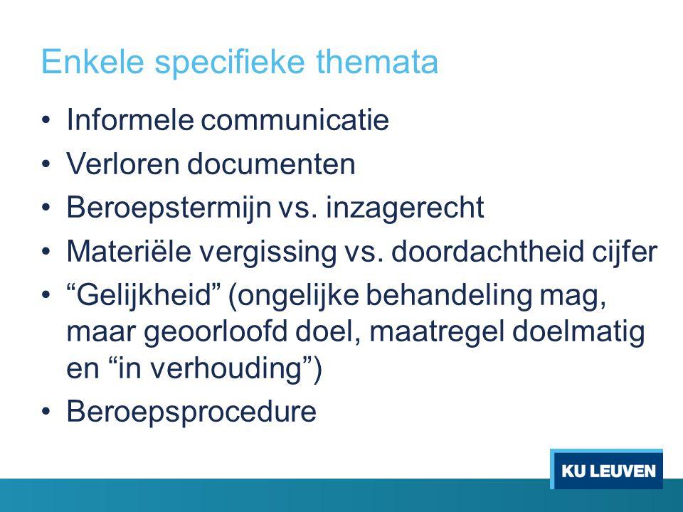 """Enkele specifieke themata Informele communicatie Verloren documenten Beroepstermijn vs. inzagerecht Materiële vergissing vs. doordachtheid cijfer """"Gel"""