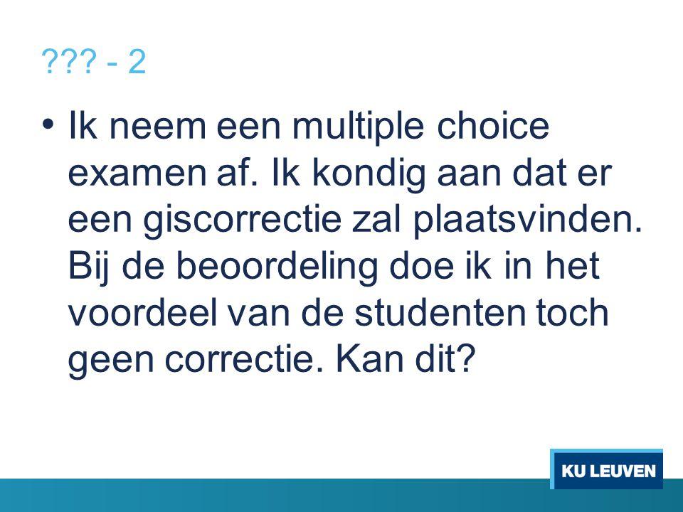 . - 2 Ik neem een multiple choice examen af.