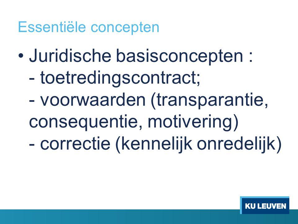 Essentiële concepten Juridische basisconcepten : - toetredingscontract; - voorwaarden (transparantie, consequentie, motivering) - correctie (kennelijk onredelijk)
