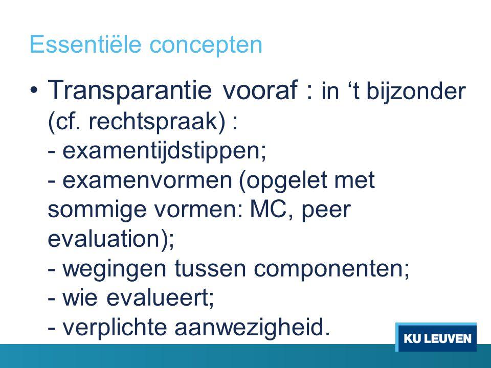 Essentiële concepten Transparantie vooraf : in 't bijzonder (cf. rechtspraak) : - examentijdstippen; - examenvormen (opgelet met sommige vormen: MC, p