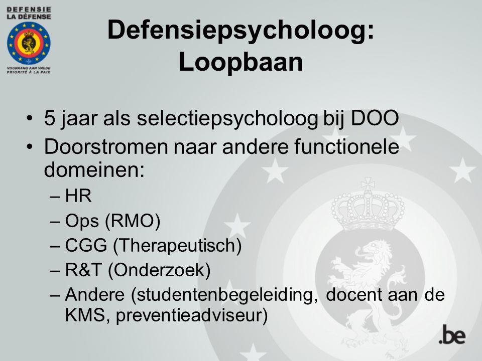 Defensiepsycholoog: Loopbaan 5 jaar als selectiepsycholoog bij DOO Doorstromen naar andere functionele domeinen: –HR –Ops (RMO) –CGG (Therapeutisch) –