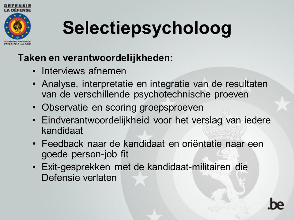 Selectiepsycholoog Taken en verantwoordelijkheden: Interviews afnemen Analyse, interpretatie en integratie van de resultaten van de verschillende psyc