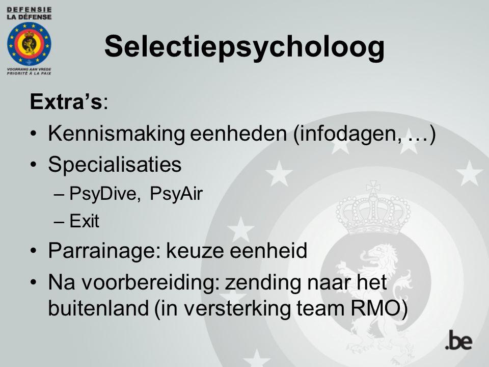 Selectiepsycholoog Extra's: Kennismaking eenheden (infodagen, …) Specialisaties –PsyDive, PsyAir –Exit Parrainage: keuze eenheid Na voorbereiding: zen