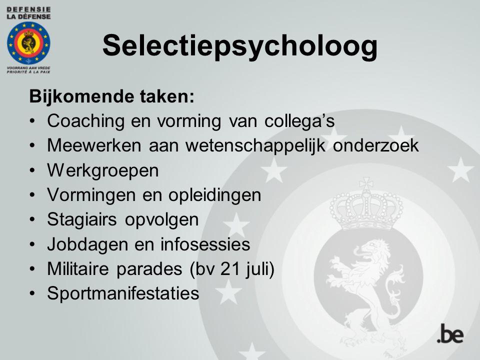Selectiepsycholoog Bijkomende taken: Coaching en vorming van collega's Meewerken aan wetenschappelijk onderzoek Werkgroepen Vormingen en opleidingen S