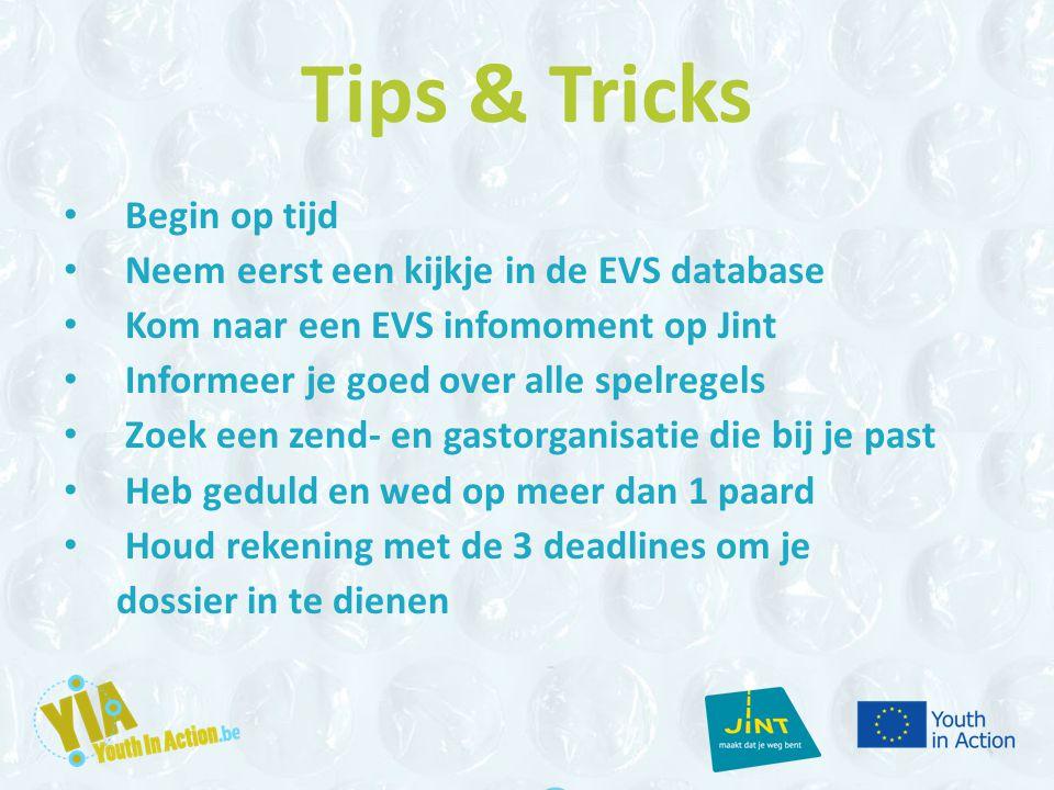 Tips & Tricks Begin op tijd Neem eerst een kijkje in de EVS database Kom naar een EVS infomoment op Jint Informeer je goed over alle spelregels Zoek e