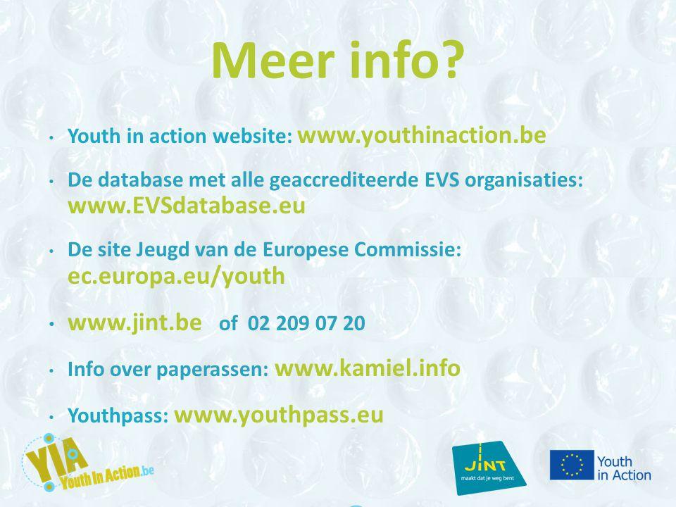 Meer info? Youth in action website: www.youthinaction.be De database met alle geaccrediteerde EVS organisaties: www.EVSdatabase.eu De site Jeugd van d