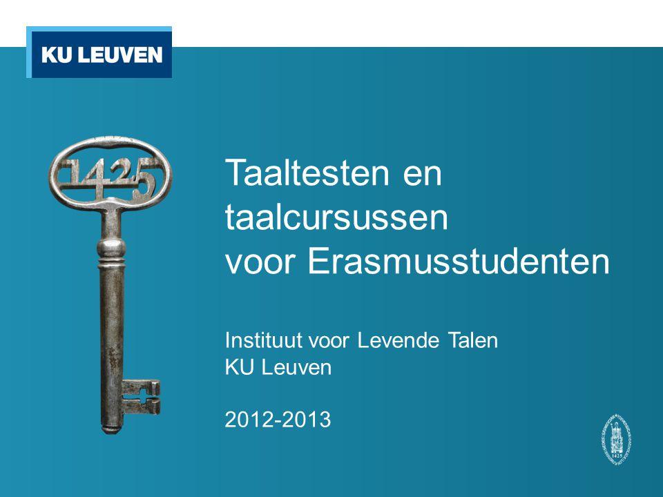Taaltesten en taalcursussen voor Erasmusstudenten Instituut voor Levende Talen KU Leuven 2012-2013