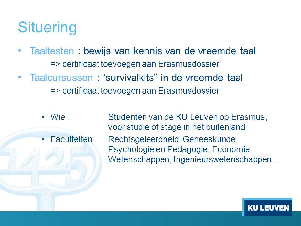 """Situering Taaltesten : bewijs van kennis van de vreemde taal => certificaat toevoegen aan Erasmusdossier Taalcursussen : """"survivalkits"""" in de vreemde"""
