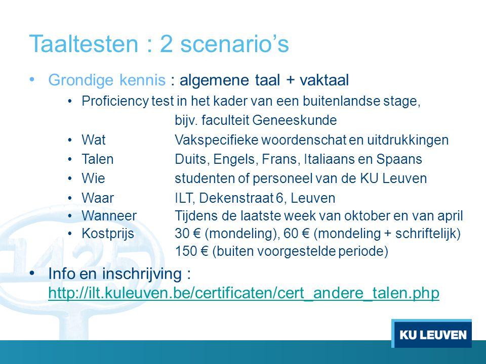 Taaltesten : 2 scenario's Grondige kennis : algemene taal + vaktaal Proficiency test in het kader van een buitenlandse stage, bijv. faculteit Geneesku