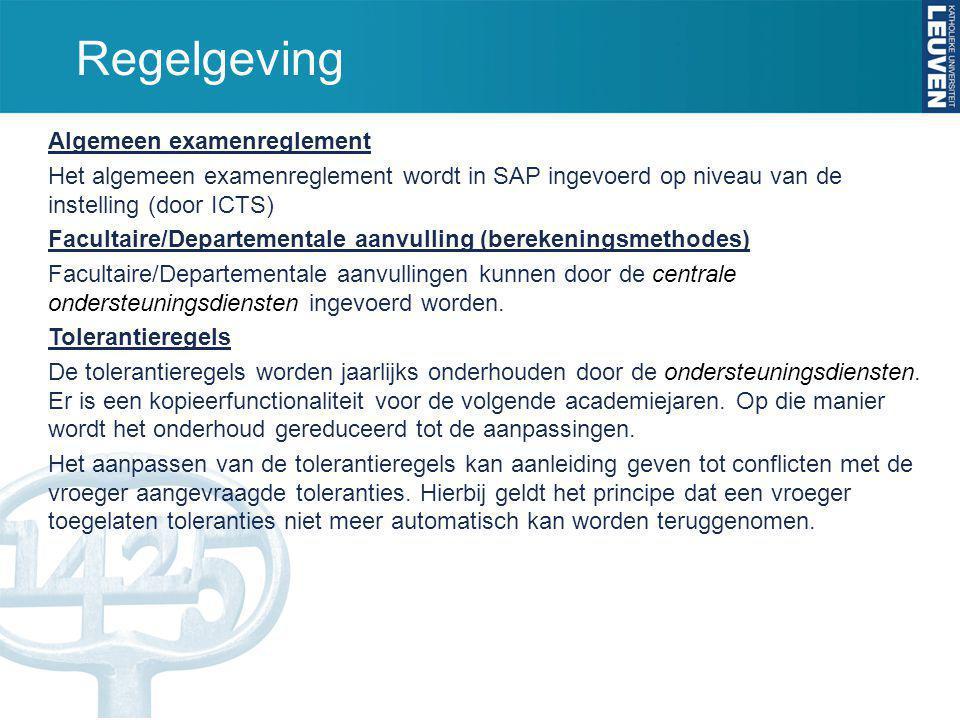 Regelgeving Algemeen examenreglement Het algemeen examenreglement wordt in SAP ingevoerd op niveau van de instelling (door ICTS) Facultaire/Departemen