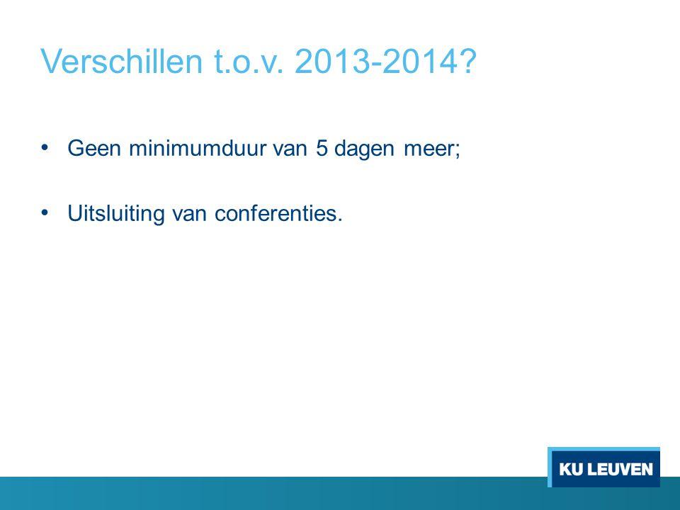 Verschillen t.o.v. 2013-2014? Geen minimumduur van 5 dagen meer; Uitsluiting van conferenties.