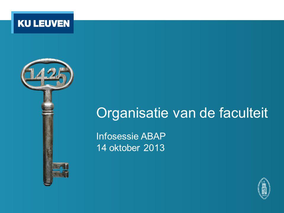 Organisatie van de faculteit Infosessie ABAP 14 oktober 2013