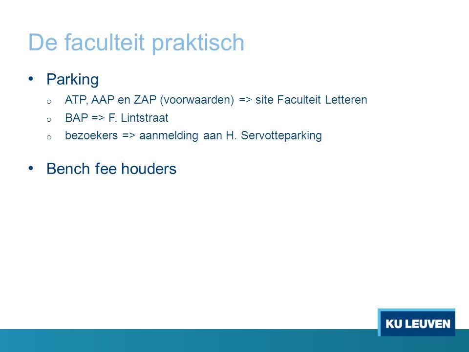 De faculteit praktisch Parking o ATP, AAP en ZAP (voorwaarden) => site Faculteit Letteren o BAP => F.