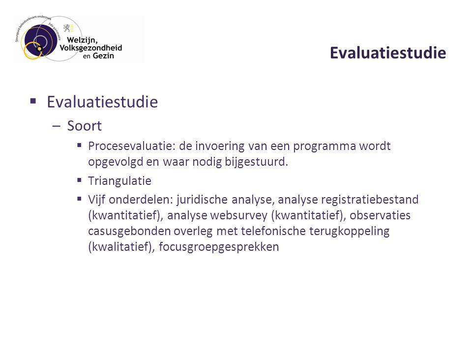 Evaluatiestudie  Evaluatiestudie –Soort  Procesevaluatie: de invoering van een programma wordt opgevolgd en waar nodig bijgestuurd.