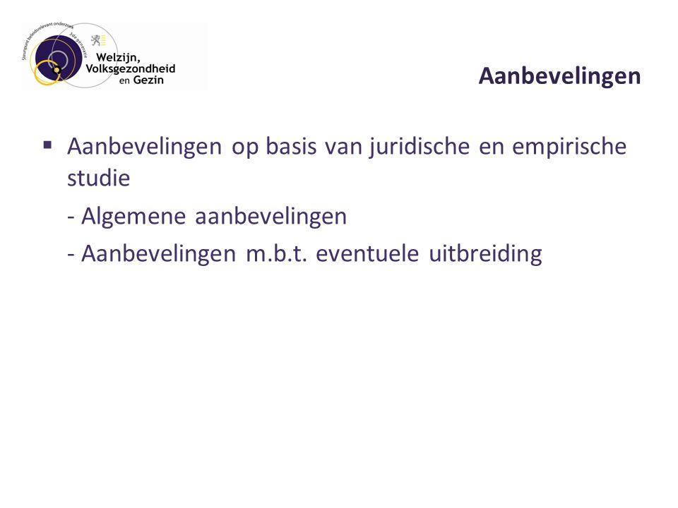 Aanbevelingen  Aanbevelingen op basis van juridische en empirische studie - Algemene aanbevelingen - Aanbevelingen m.b.t.