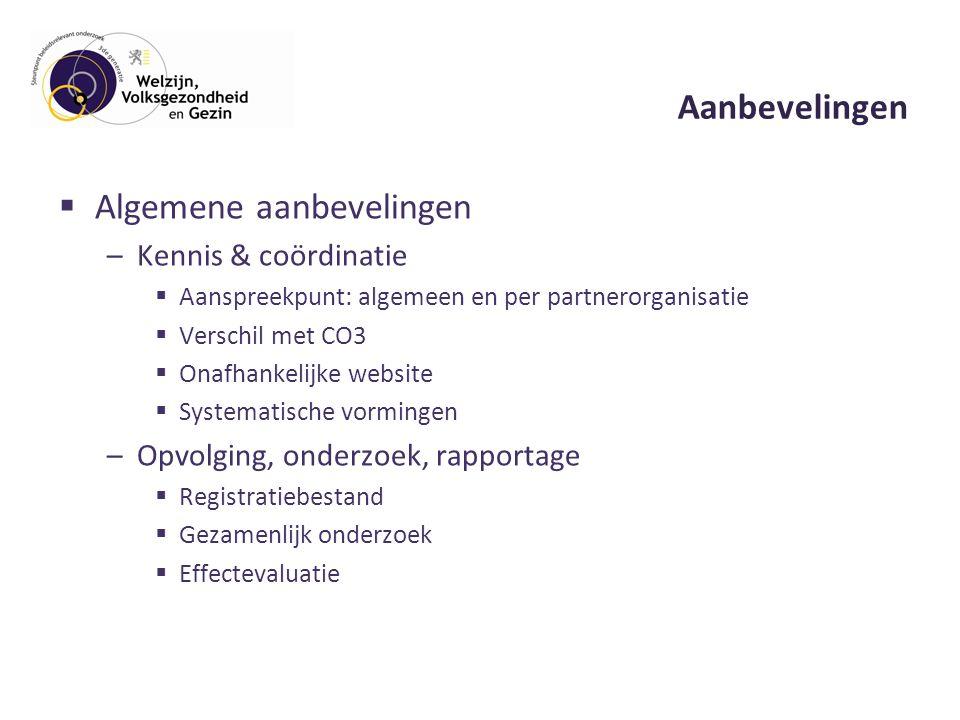 Aanbevelingen  Algemene aanbevelingen –Kennis & coördinatie  Aanspreekpunt: algemeen en per partnerorganisatie  Verschil met CO3  Onafhankelijke website  Systematische vormingen –Opvolging, onderzoek, rapportage  Registratiebestand  Gezamenlijk onderzoek  Effectevaluatie