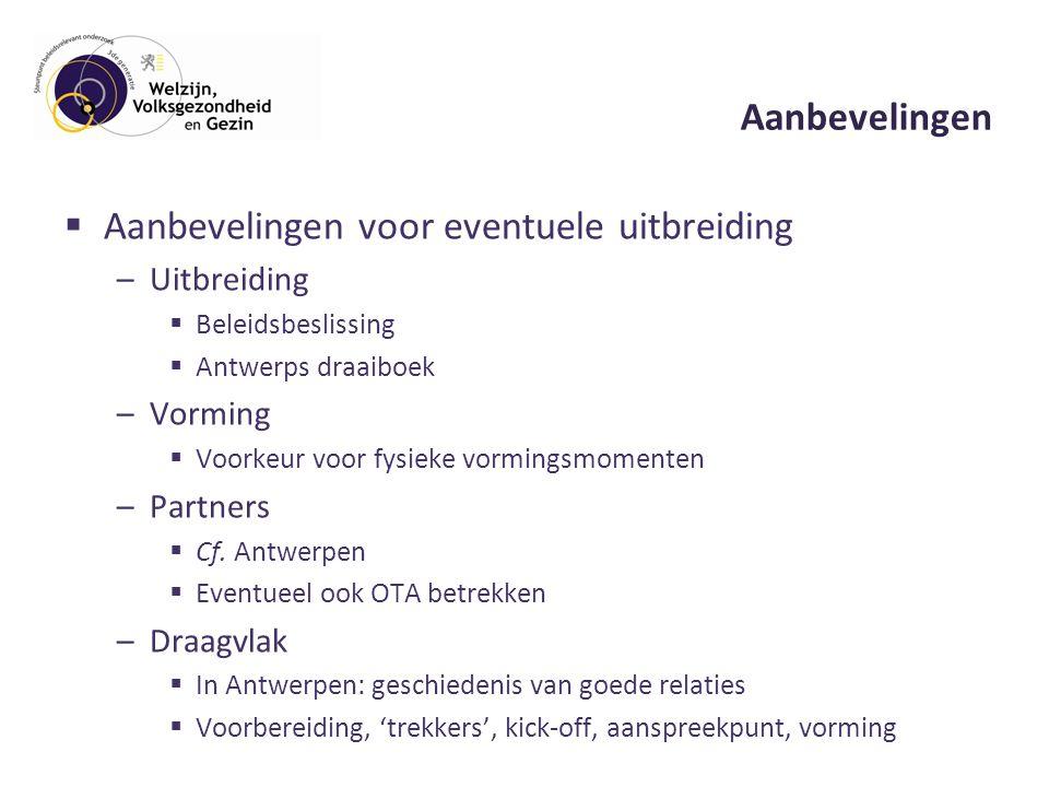 Aanbevelingen  Aanbevelingen voor eventuele uitbreiding –Uitbreiding  Beleidsbeslissing  Antwerps draaiboek –Vorming  Voorkeur voor fysieke vormingsmomenten –Partners  Cf.