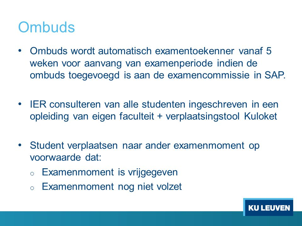 Ombuds Ombuds wordt automatisch examentoekenner vanaf 5 weken voor aanvang van examenperiode indien de ombuds toegevoegd is aan de examencommissie in SAP.