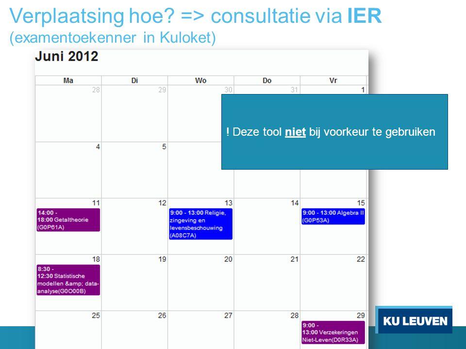 Verplaatsing hoe? => consultatie via IER (examentoekenner in Kuloket) ! Deze tool niet bij voorkeur te gebruiken